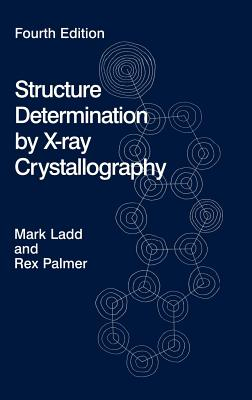 Structure Determination by X-Ray Crystallography By Ladd, Mark F. C./ Palmer, R. A.