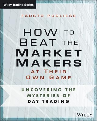How to Beat the Market Makers at Their Own Game By Pugliese, Fausto